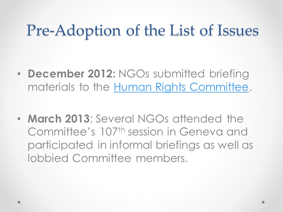 Pre-Adoption of the List of Issues December 2012: NGOs submitted briefing materials to the Human Rights Committee.Human Rights Committee March 2013 :