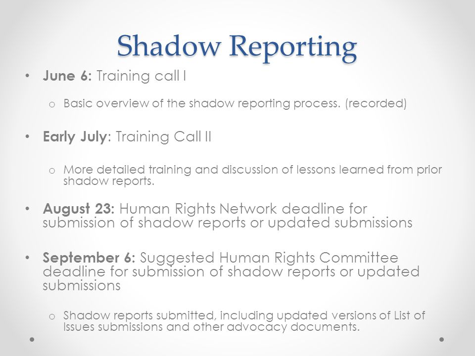 Shadow Reporting June 6: Training call I o Basic overview of the shadow reporting process. (recorded) Early July : Training Call II o More detailed tr