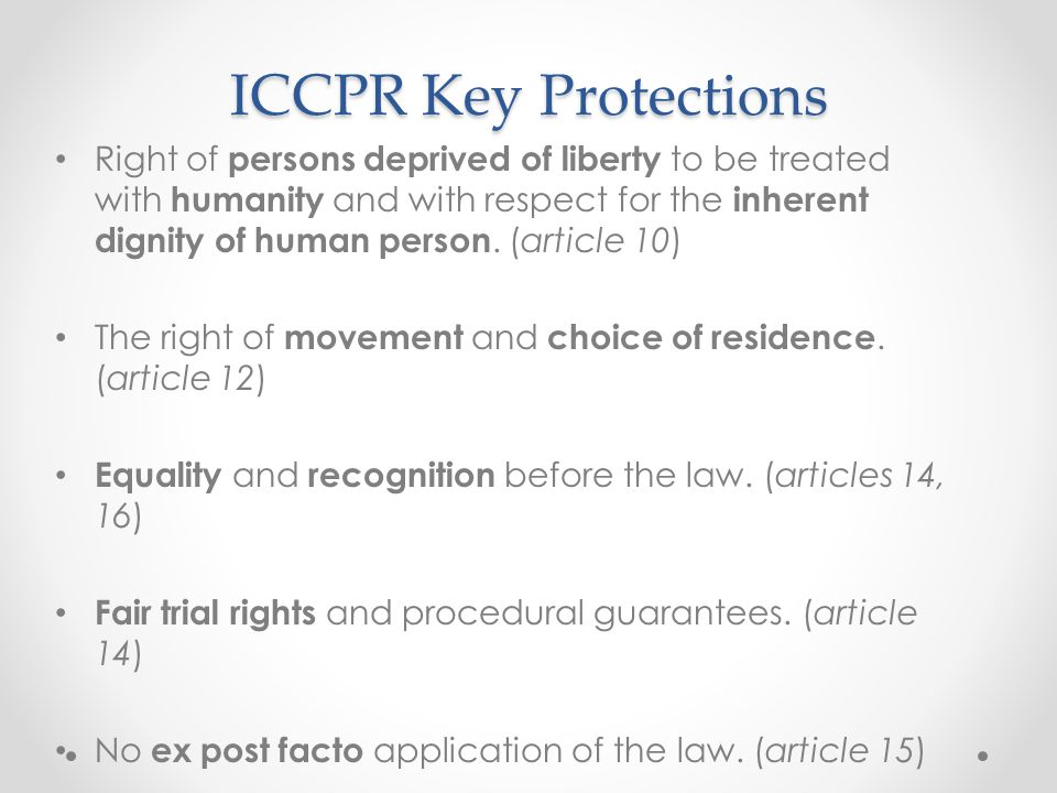 ICCPR Key Protections Freedom from arbitrary or unlawful interference with privacy, family or correspondence.