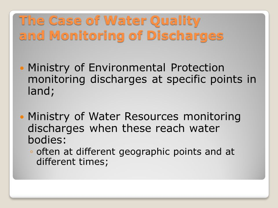 The Case of Water Quality and Monitoring of Discharges Ministry of Environmental Protection monitoring discharges at specific points in land; Ministry