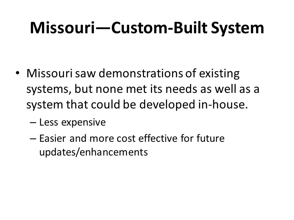 Missouri—Custom-Built System Missouri saw demonstrations of existing systems, but none met its needs as well as a system that could be developed in-house.