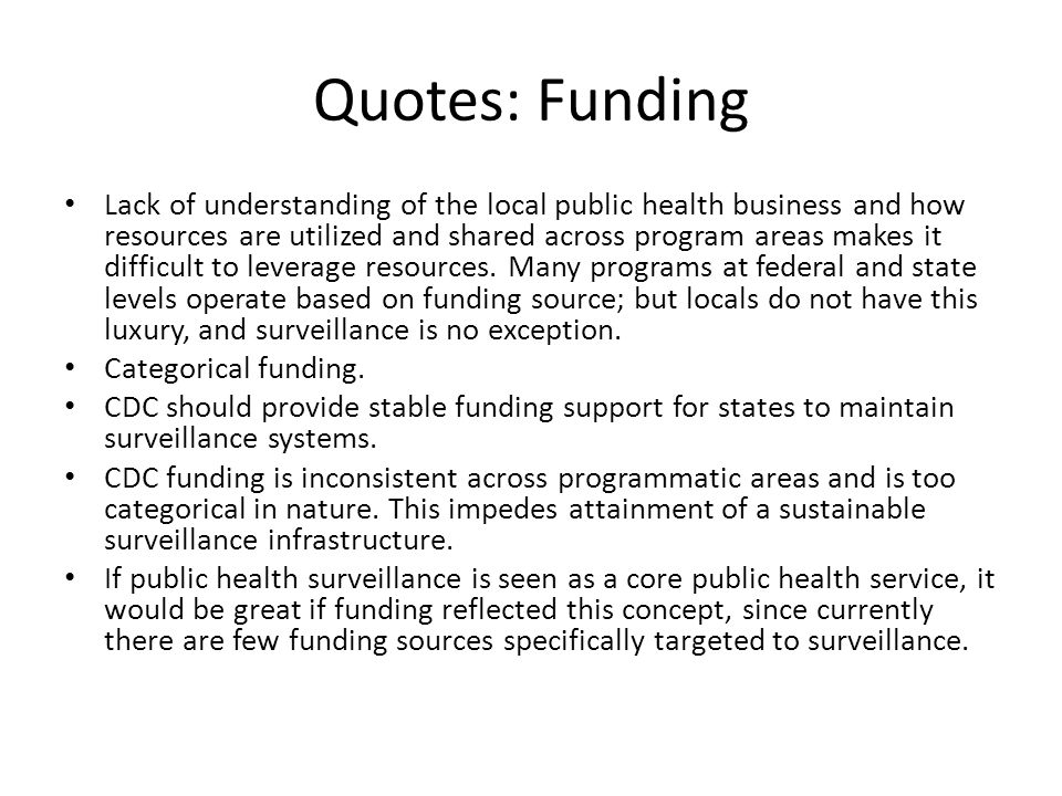 Quotes: Funding Lack of understanding of the local public health business and how resources are utilized and shared across program areas makes it difficult to leverage resources.
