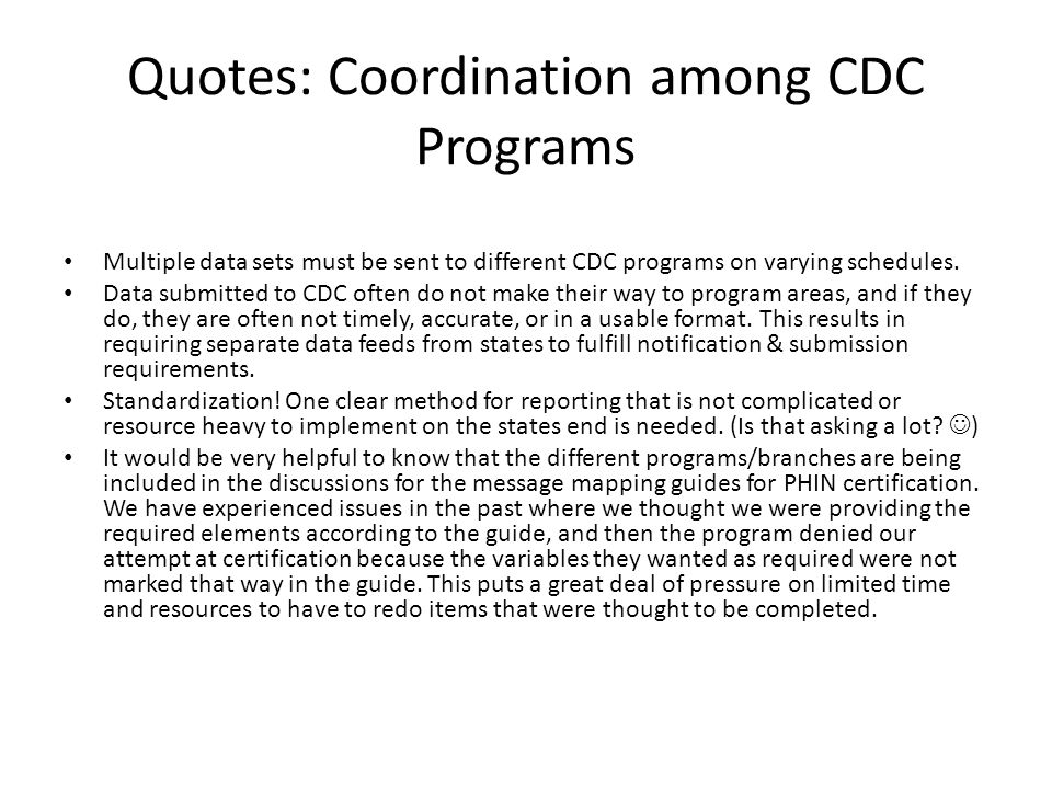 Quotes: Coordination among CDC Programs Multiple data sets must be sent to different CDC programs on varying schedules.