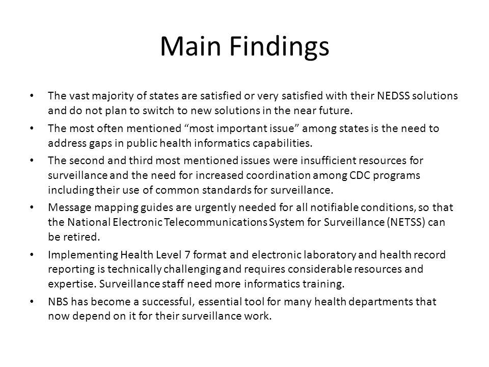 Main Findings The vast majority of states are satisfied or very satisfied with their NEDSS solutions and do not plan to switch to new solutions in the near future.