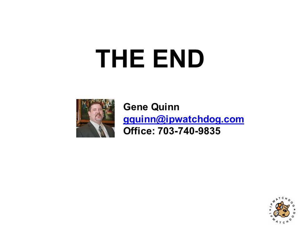 THE END Gene Quinn gquinn@ipwatchdog.com Office: 703-740-9835