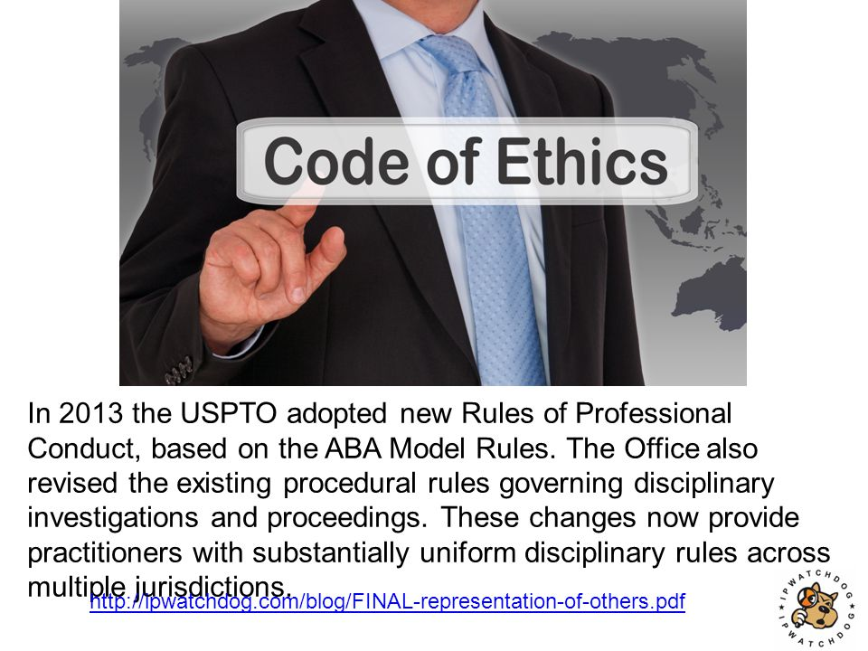 In 2013 the USPTO adopted new Rules of Professional Conduct, based on the ABA Model Rules.