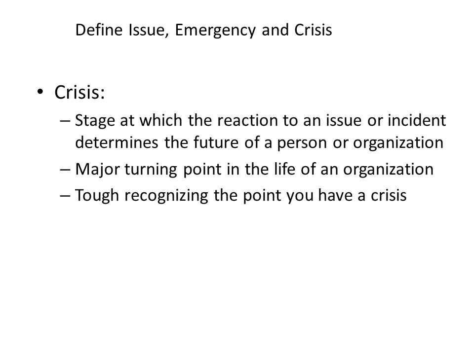 Define the three types of crises Types of crises: 1.