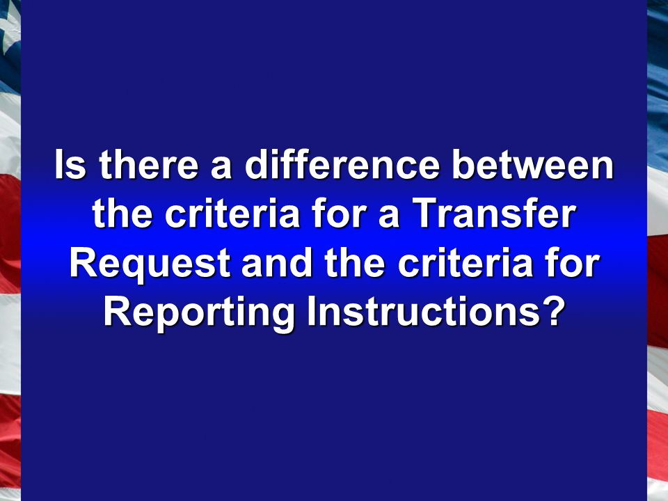 Is there a difference between the criteria for a Transfer Request and the criteria for Reporting Instructions
