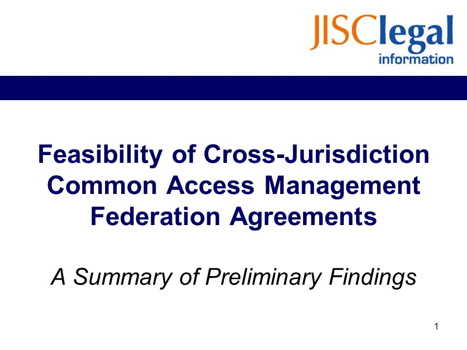 Feasibility of Cross-Jurisdiction Common Access Management Federation Agreements A Summary of Preliminary Findings 1