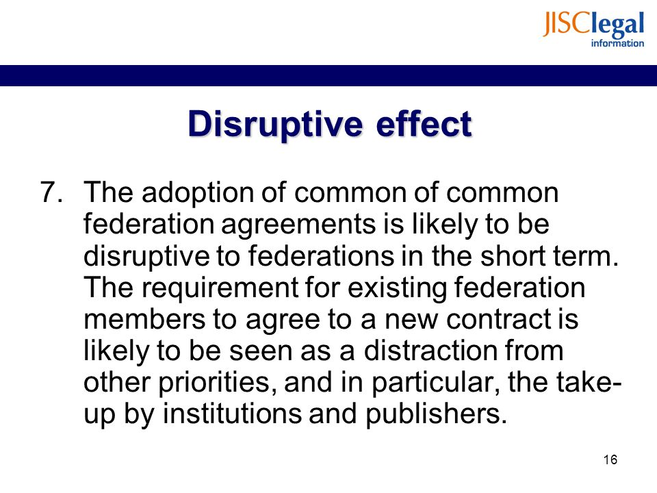 Disruptive effect 7.The adoption of common of common federation agreements is likely to be disruptive to federations in the short term.
