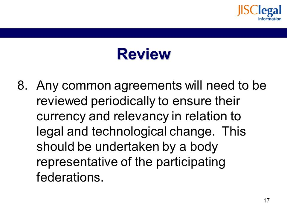 Review 8.Any common agreements will need to be reviewed periodically to ensure their currency and relevancy in relation to legal and technological change.