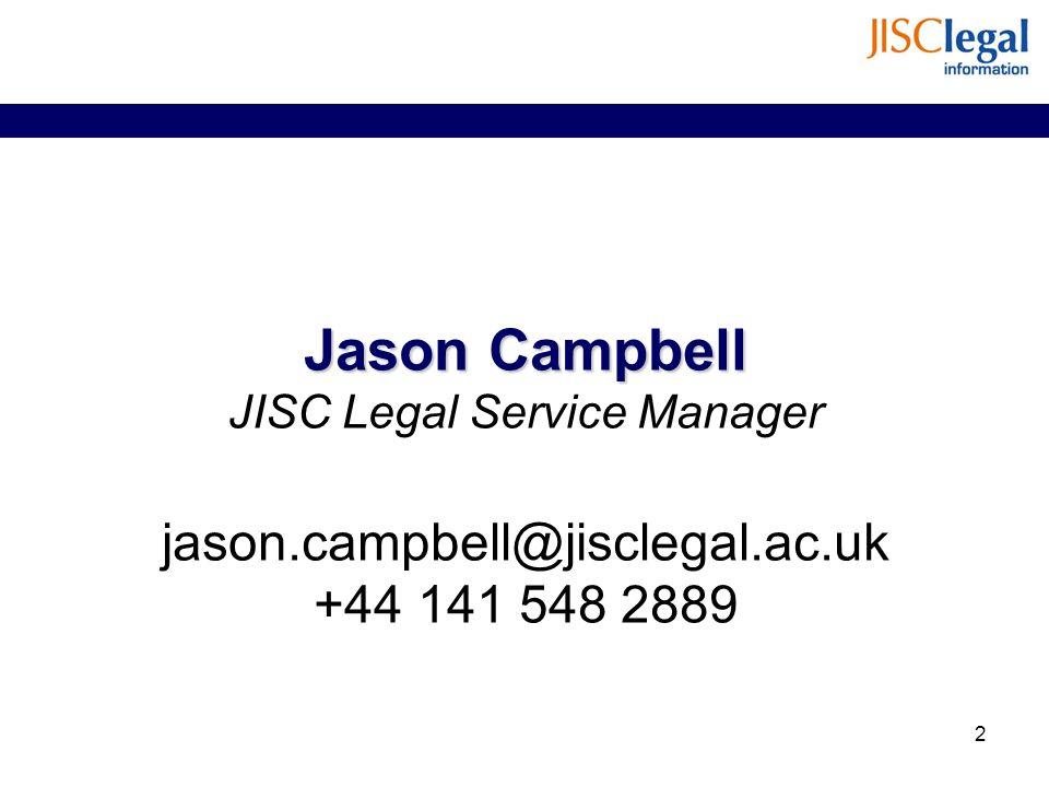 Jason Campbell Jason Campbell JISC Legal Service Manager jason.campbell@jisclegal.ac.uk +44 141 548 2889 2