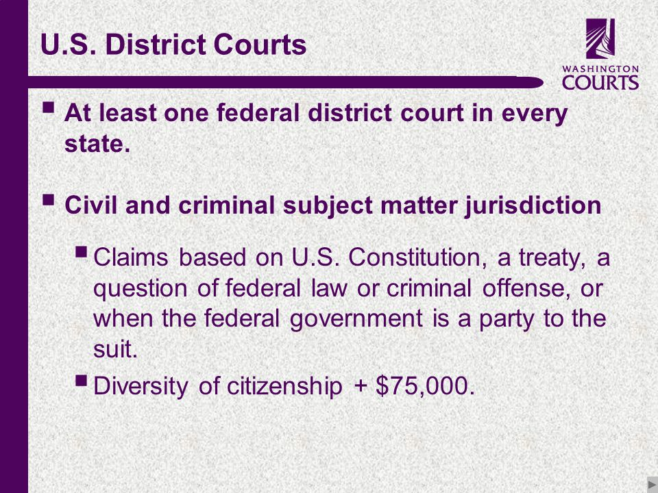 c U.S. District Courts  At least one federal district court in every state.