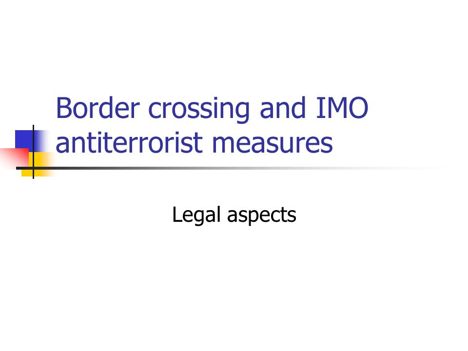 Border crossing and IMO antiterrorist measures Legal aspects