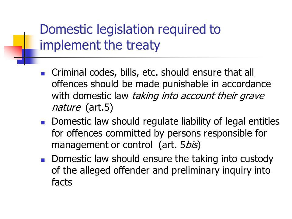 Domestic legislation required to implement the treaty Criminal codes, bills, etc.