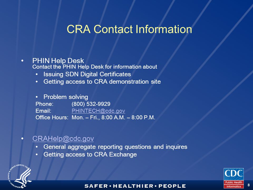 TM 8 CRA Contact Information PHIN Help Desk Contact the PHIN Help Desk for information about Issuing SDN Digital Certificates Getting access to CRA demonstration site Problem solving Phone: (800) 532-9929 Email:PHINTECH@cdc.govPHINTECH@cdc.gov Office Hours: Mon.
