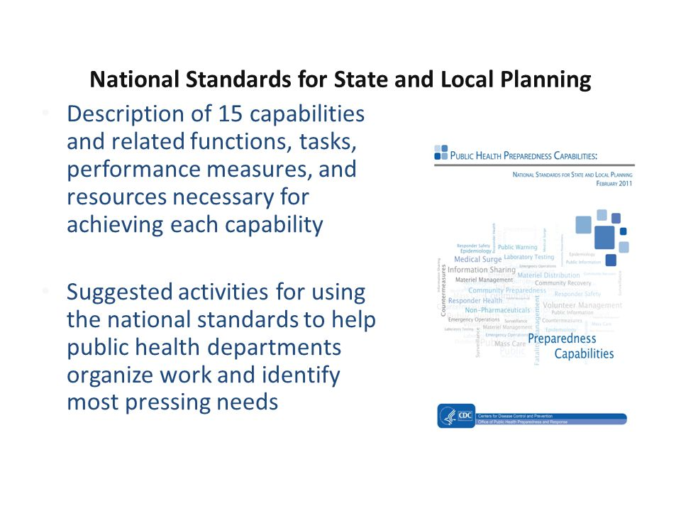 National Standards for State and Local Planning Description of 15 capabilities and related functions, tasks, performance measures, and resources neces