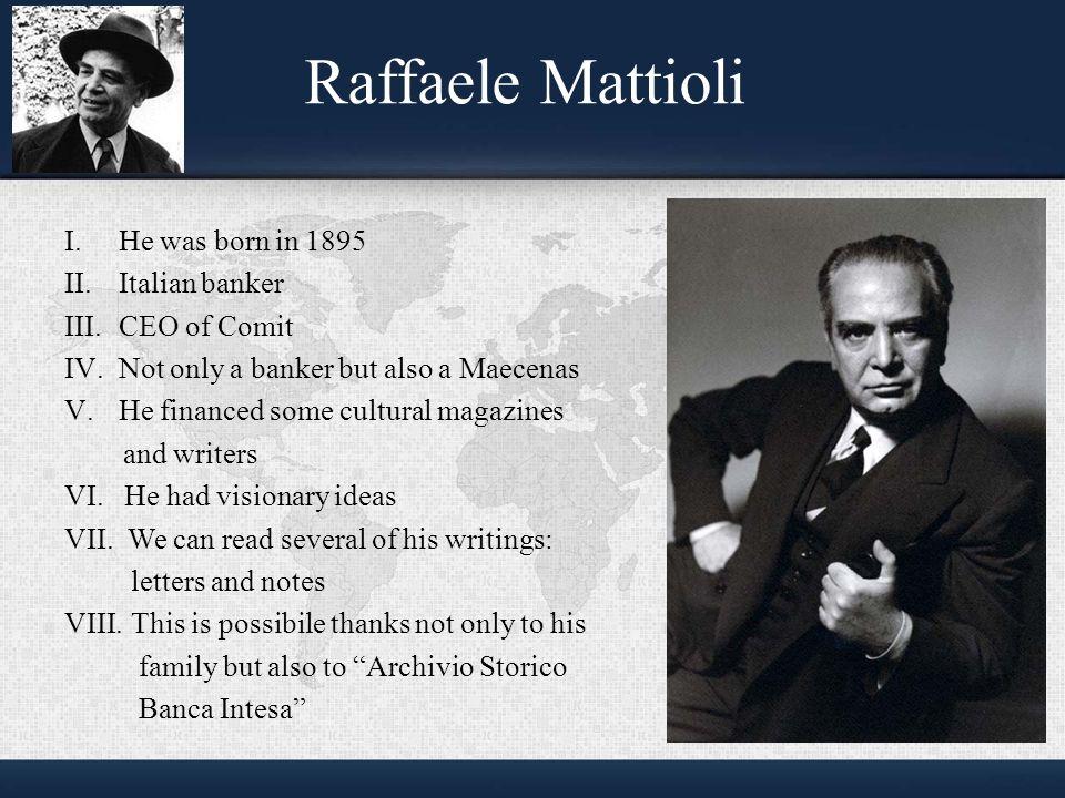 Raffaele Mattioli I. He was born in 1895 II. Italian banker III.