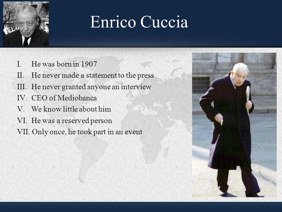 Enrico Cuccia I. He was born in 1907 II. He never made a statement to the press III.