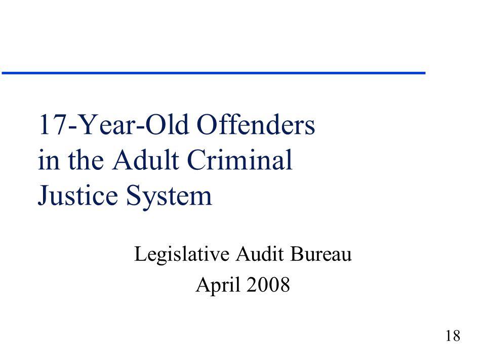 18 17-Year-Old Offenders in the Adult Criminal Justice System Legislative Audit Bureau April 2008