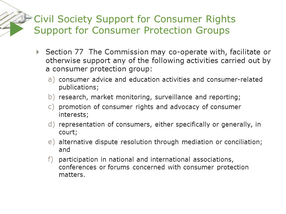 Civil Society Support for Consumer Rights Support for Consumer Protection Groups  Section 77 The Commission may co-operate with, facilitate or otherw
