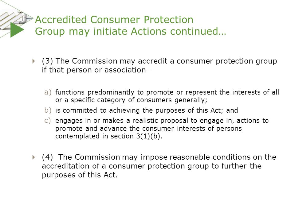 Accredited Consumer Protection Group may initiate Actions continued…  (3) The Commission may accredit a consumer protection group if that person or a