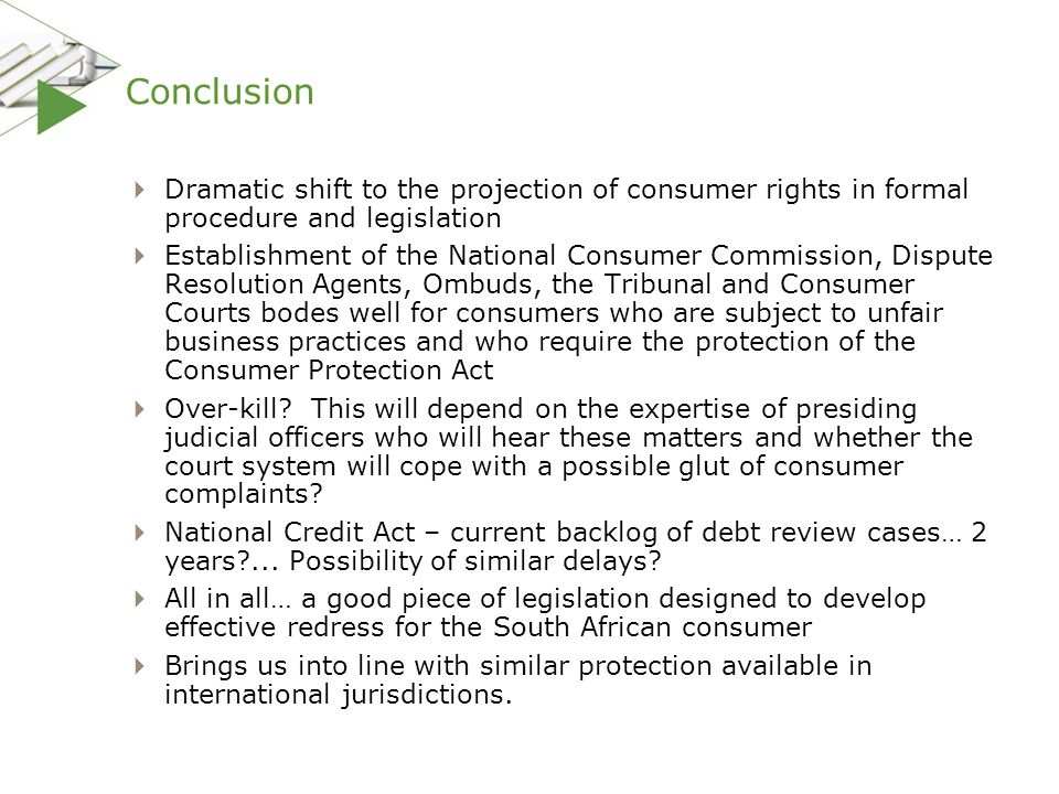 Conclusion  Dramatic shift to the projection of consumer rights in formal procedure and legislation  Establishment of the National Consumer Commissi