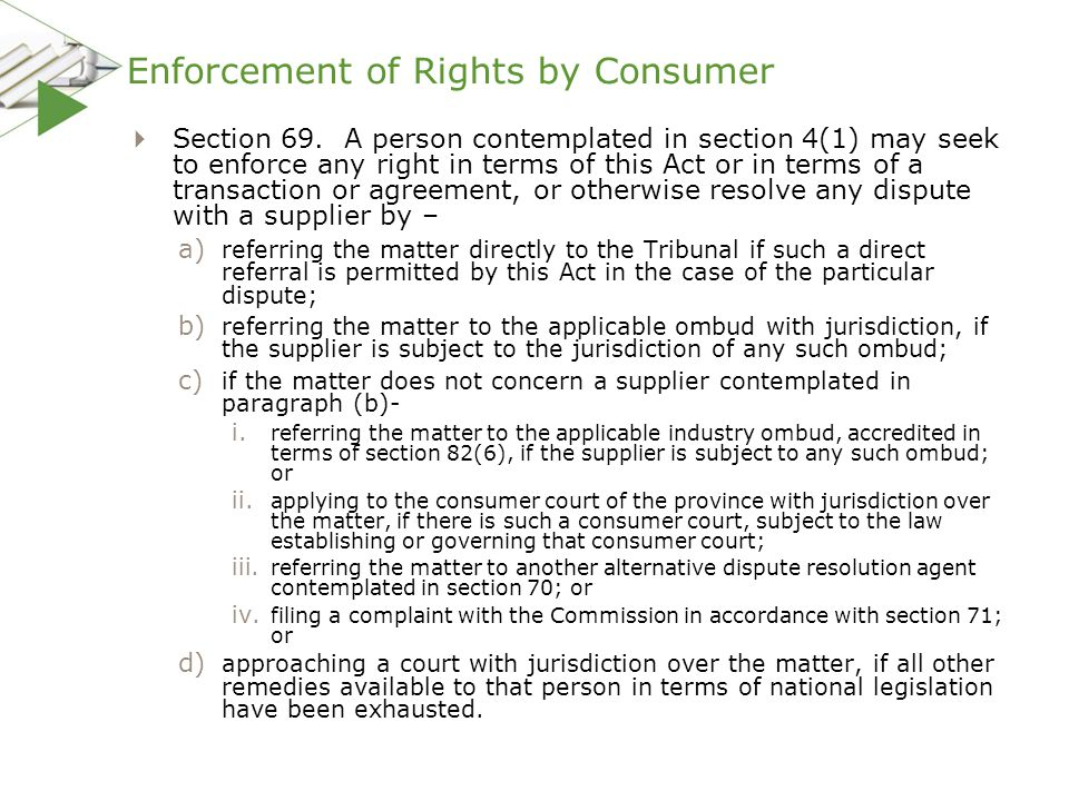 Enforcement of Rights by Consumer  Section 69. A person contemplated in section 4(1) may seek to enforce any right in terms of this Act or in terms o