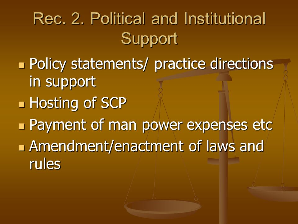 Rec. 2. Political and Institutional Support Policy statements/ practice directions in support Policy statements/ practice directions in support Hostin