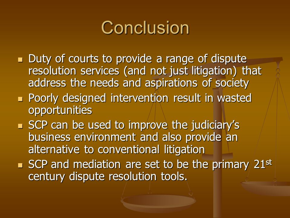 Conclusion Duty of courts to provide a range of dispute resolution services (and not just litigation) that address the needs and aspirations of societ