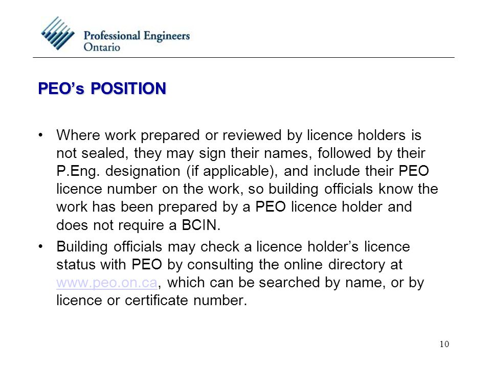 10 PEO's POSITION Where work prepared or reviewed by licence holders is not sealed, they may sign their names, followed by their P.Eng. designation (i