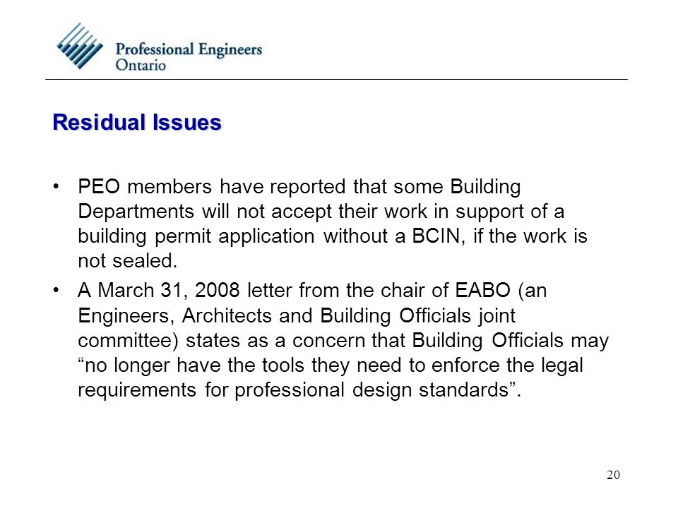 20 Residual Issues PEO members have reported that some Building Departments will not accept their work in support of a building permit application wit