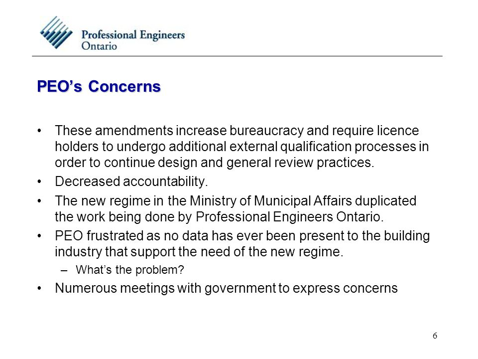 6 PEO's Concerns These amendments increase bureaucracy and require licence holders to undergo additional external qualification processes in order to