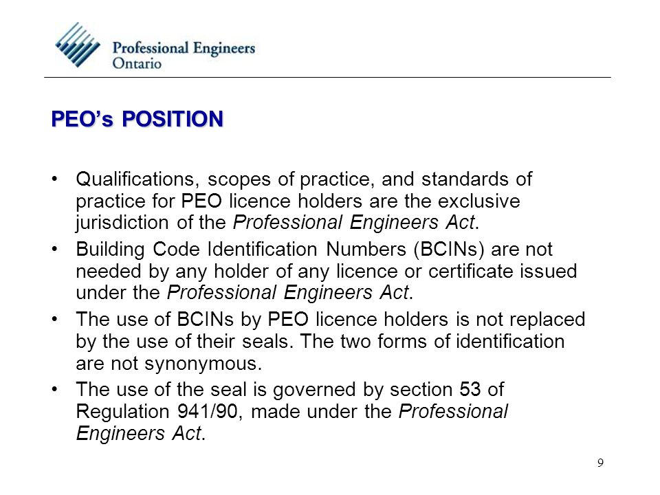 9 PEO's POSITION Qualifications, scopes of practice, and standards of practice for PEO licence holders are the exclusive jurisdiction of the Professional Engineers Act.