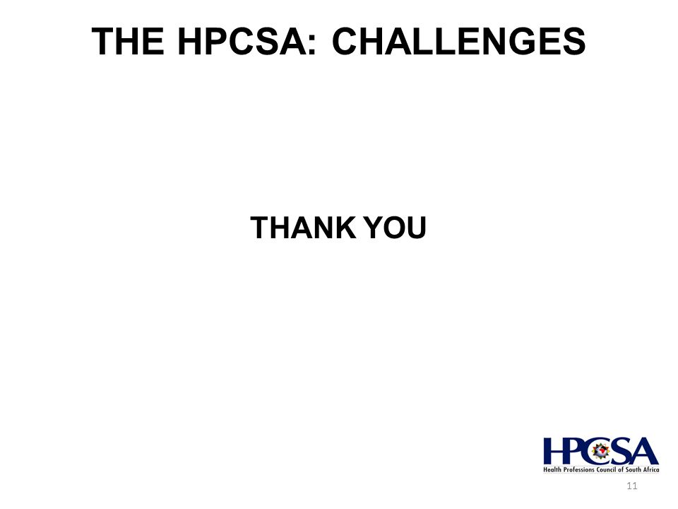 THE HPCSA: CHALLENGES THANK YOU 11