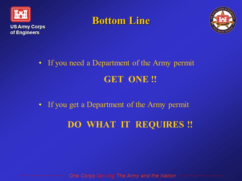 US Army Corps of Engineers One Corps Serving The Army and the Nation Bottom Line If you need a Department of the Army permit GET ONE !.