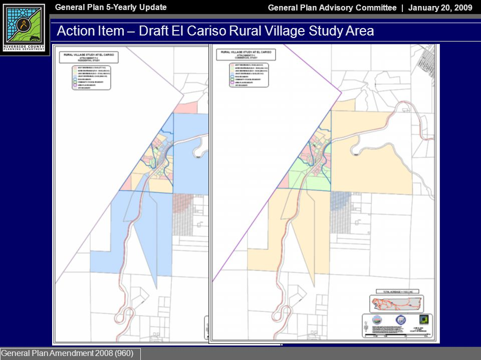 General Plan 5-Yearly Update General Plan Advisory Committee | January 20, 2009 General Plan Amendment 2008 (960) Action Item – Draft El Cariso Rural Village Study Area