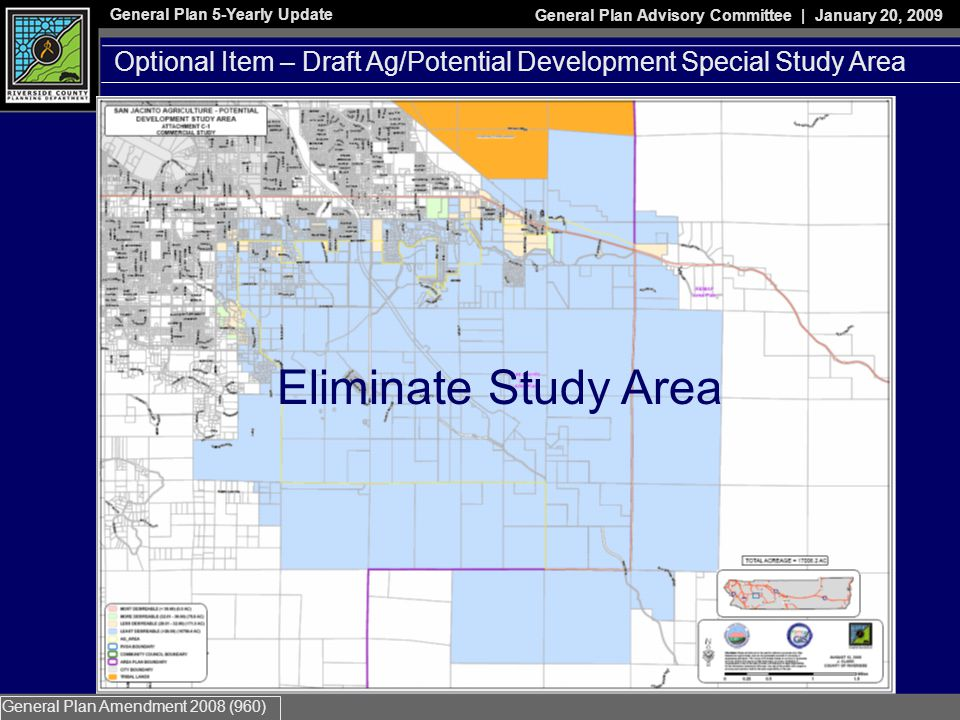 General Plan 5-Yearly Update General Plan Advisory Committee | January 20, 2009 General Plan Amendment 2008 (960) Eliminate Study Area Optional Item – Draft Ag/Potential Development Special Study Area