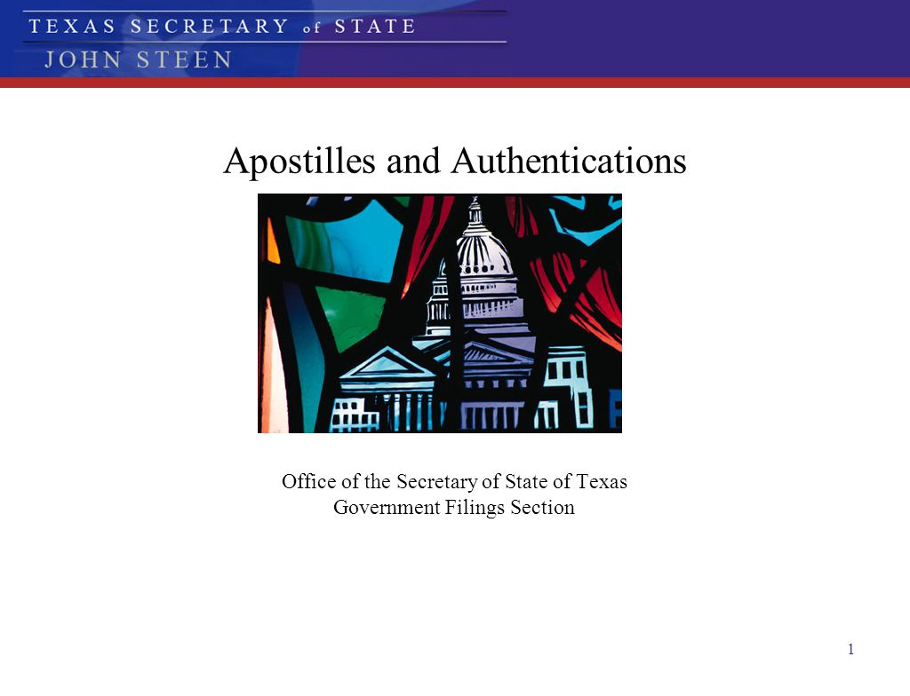 1 Apostilles and Authentications Office of the Secretary of State of Texas Government Filings Section