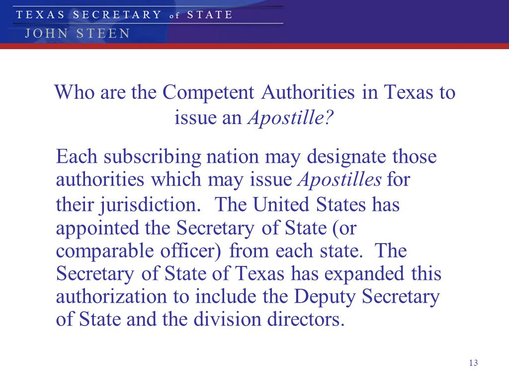 13 Who are the Competent Authorities in Texas to issue an Apostille? Each subscribing nation may designate those authorities which may issue Apostille
