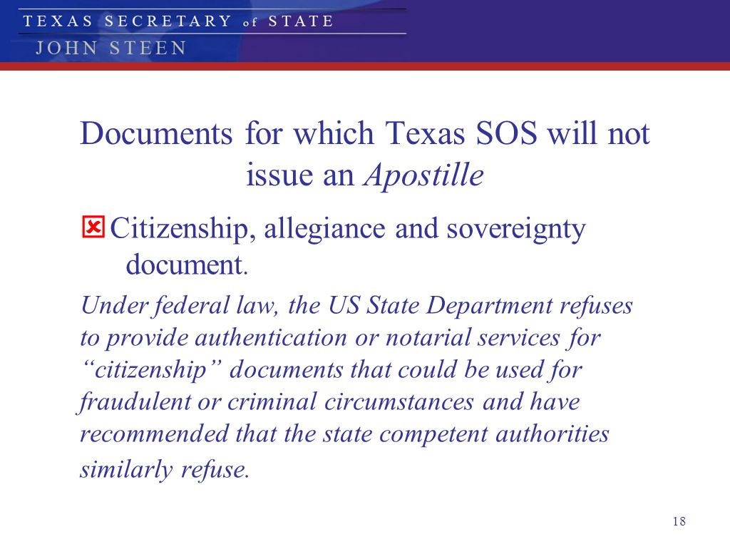 18 Documents for which Texas SOS will not issue an Apostille  Citizenship, allegiance and sovereignty document. Under federal law, the US State Depar