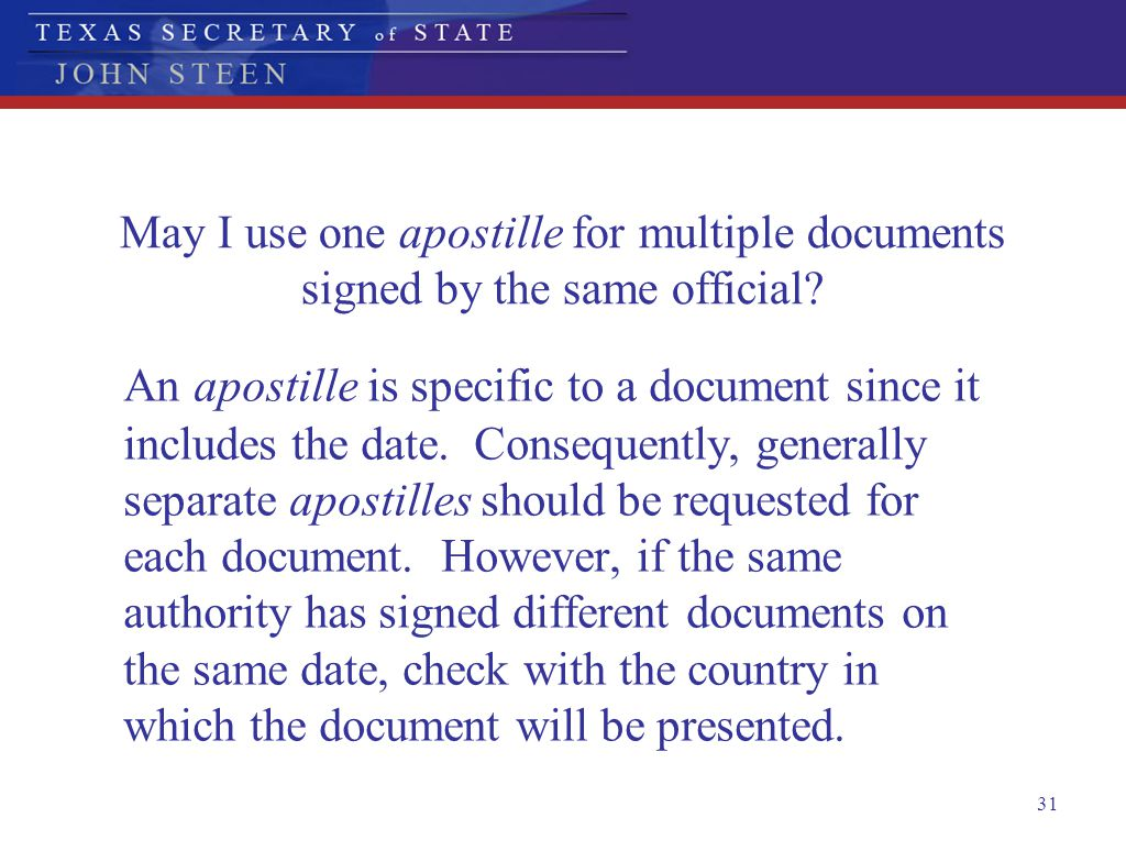 31 May I use one apostille for multiple documents signed by the same official? An apostille is specific to a document since it includes the date. Cons