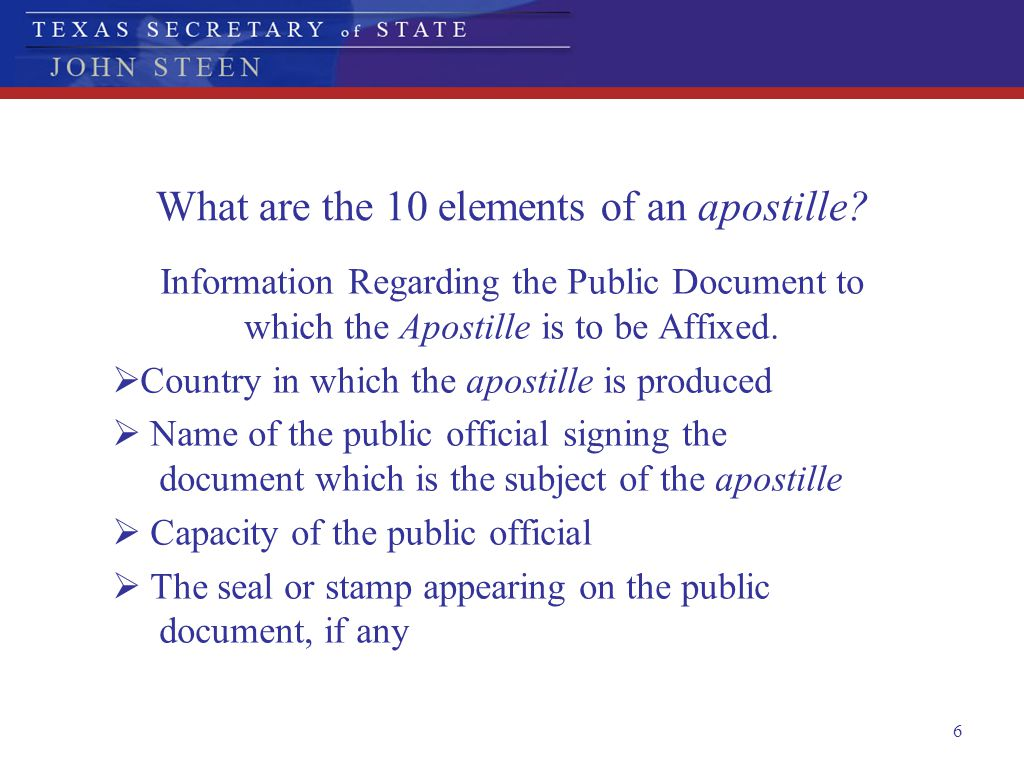 6 What are the 10 elements of an apostille? Information Regarding the Public Document to which the Apostille is to be Affixed.  Country in which the