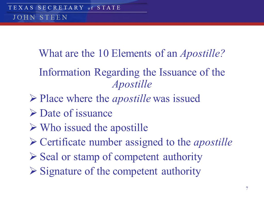 7 What are the 10 Elements of an Apostille? Information Regarding the Issuance of the Apostille  Place where the apostille was issued  Date of issua