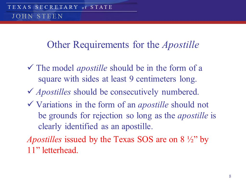 8 Other Requirements for the Apostille The model apostille should be in the form of a square with sides at least 9 centimeters long. Apostilles should