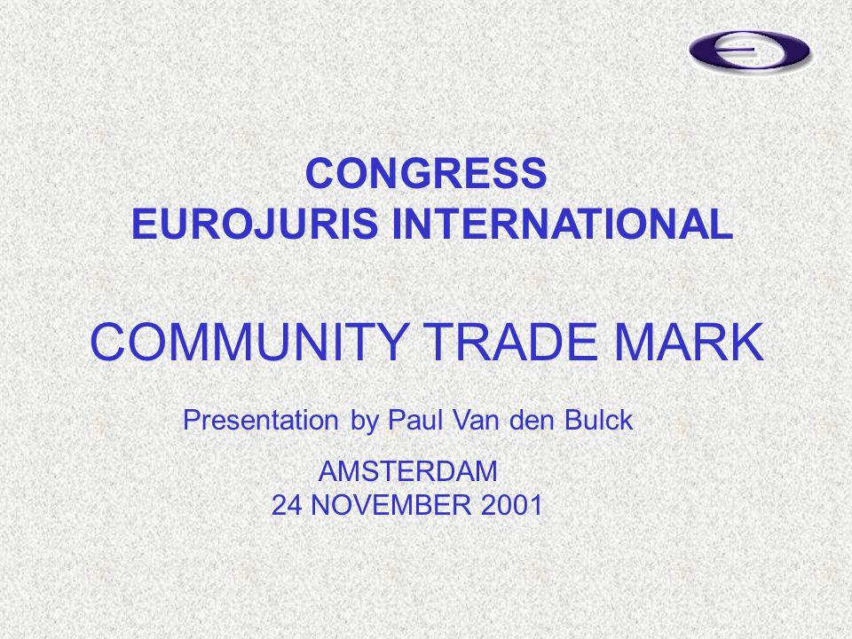 Presentation by Paul Van den Bulck AMSTERDAM 24 NOVEMBER 2001 COMMUNITY TRADE MARK CONGRESS EUROJURIS INTERNATIONAL