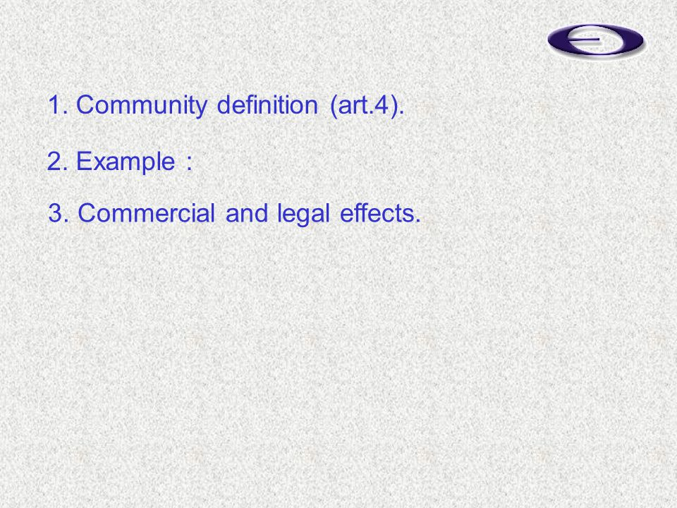 3. Commercial and legal effects. 1. Community definition (art.4). 2. Example :