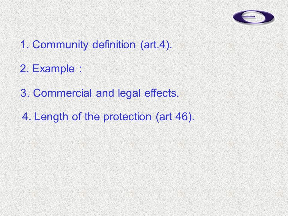 4. Length of the protection (art 46). 1. Community definition (art.4).