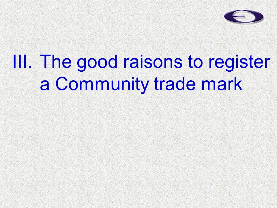III.The good raisons to register a Community trade mark