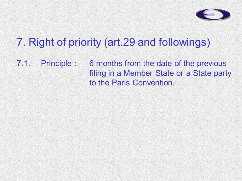 7.1.Principle :6 months from the date of the previous filing in a Member State or a State party to the Paris Convention.